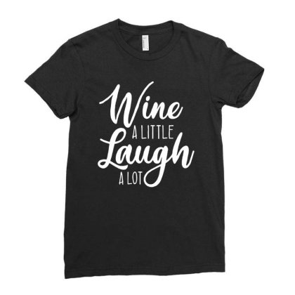 Wine A Little Laugh A Lot Ladies Fitted T-shirt Designed By Lyly