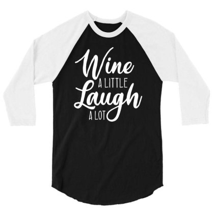 Wine A Little Laugh A Lot 3/4 Sleeve Shirt Designed By Lyly