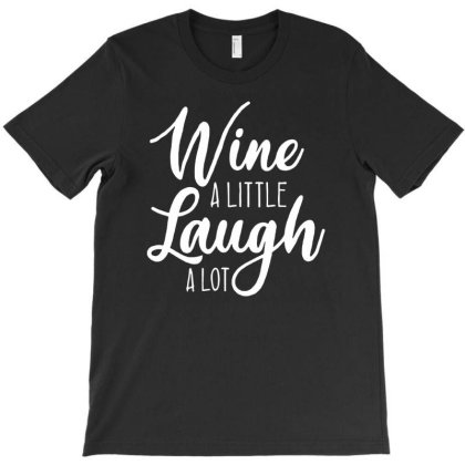 Wine A Little Laugh A Lot T-shirt Designed By Lyly