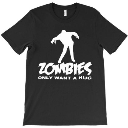 Zombies Just Want A Hug T-shirt Designed By Lyly