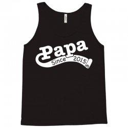 papa since 2015 Tank Top | Artistshot