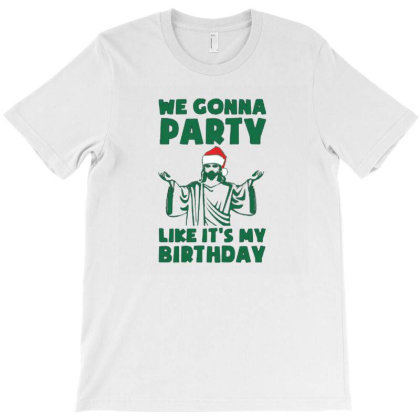 Party Like It's A Christmas Birthday T-shirt Designed By Botolkecap