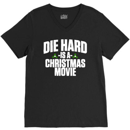 Die Hard Is A Christmas Movie V-neck Tee Designed By Colorfull Art