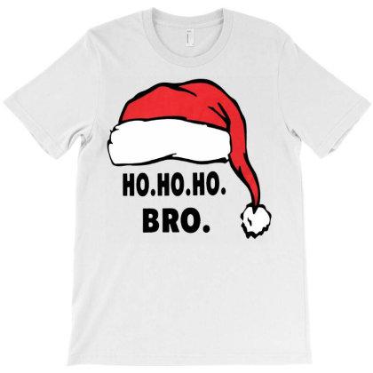 Ho Ho Ho Bro Christmas T-shirt Designed By Bernstinekelly
