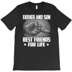 Father and son Best friends for life - Fathers day T-Shirt | Artistshot