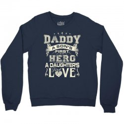 daddy a son's first hero a daughter's first love , father's day Crewneck Sweatshirt   Artistshot