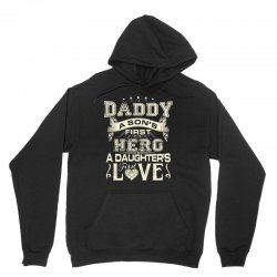 daddy a son's first hero a daughter's first love , father's day Unisex Hoodie   Artistshot