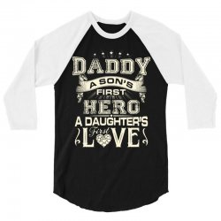 daddy a son's first hero a daughter's first love , father's day 3/4 Sleeve Shirt   Artistshot