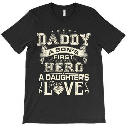 Daddy A Son's First Hero A Daughter's First Love , Father's Day T-shirt Designed By Davidph