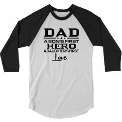 daddy a son's first hero a daughter's first love , father's day .. 3/4 Sleeve Shirt | Artistshot