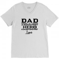 daddy a son's first hero a daughter's first love , father's day .. V-Neck Tee | Artistshot