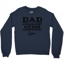 daddy a son's first hero a daughter's first love , father's day .. Crewneck Sweatshirt | Artistshot