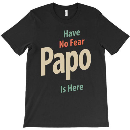 Have No Fear Papo Is Here | Father Gift T-shirt Designed By Cidolopez
