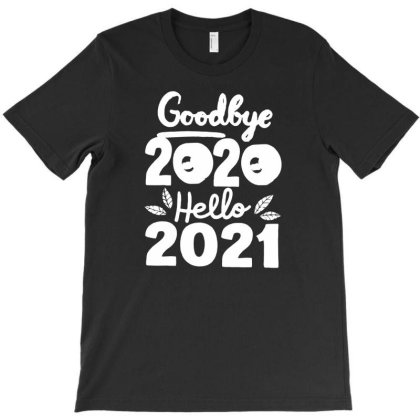 Goodbye 2020 Hello 2021 T-shirt Designed By Fanshirt