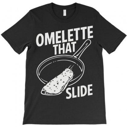 Omelette That Slide T-shirt Designed By Jafarnr1966