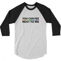 You Can Pee Next To Mee 3/4 Sleeve Shirt | Artistshot