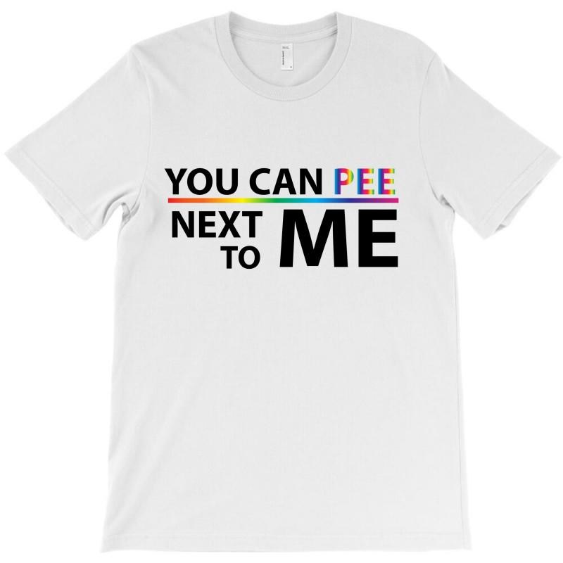 You Can Pee Next To Mee T-shirt | Artistshot