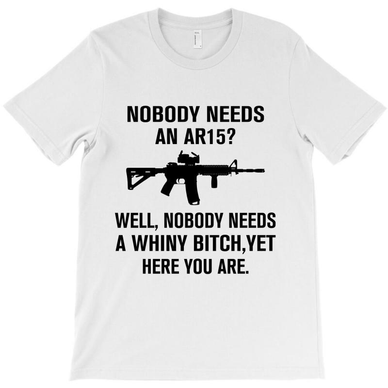 Nobody Needs An Ar15 T-shirt | Artistshot