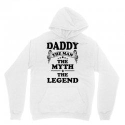 Daddy The Man The Myth The Legend Unisex Hoodie | Artistshot