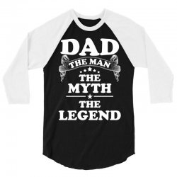 Dad The Man The Myth The Legend 3/4 Sleeve Shirt | Artistshot