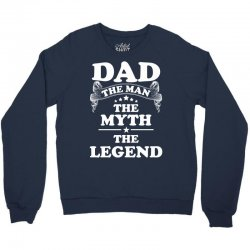 Dad The Man The Myth The Legend Crewneck Sweatshirt | Artistshot