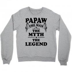 Papaw The Man The Myth The Legend Crewneck Sweatshirt   Artistshot