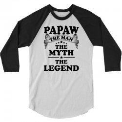 Papaw The Man The Myth The Legend 3/4 Sleeve Shirt   Artistshot