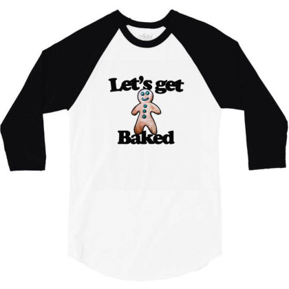 Let's Get Baked 3/4 Sleeve Shirt