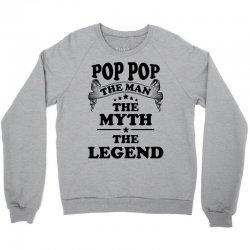 Pop Pop The Man The Myth The Legend Crewneck Sweatshirt   Artistshot