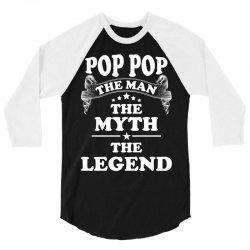 Pop Pop The Man The Myth The Legend 3/4 Sleeve Shirt | Artistshot