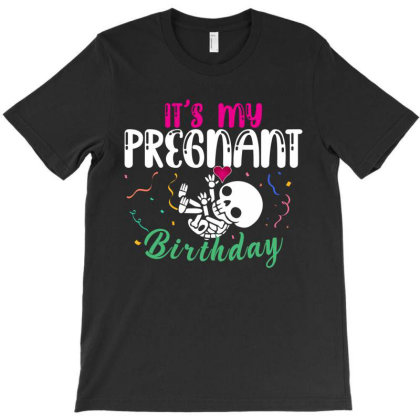 It Is My Pregnant Birthday T-shirt Designed By Rardesign