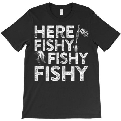 Here Fishy Fishy Fishy T-shirt Designed By Welcome12
