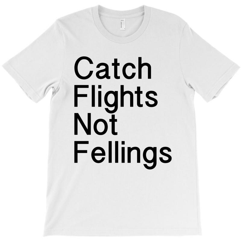 Catch Flights Not Fellings T-shirt | Artistshot