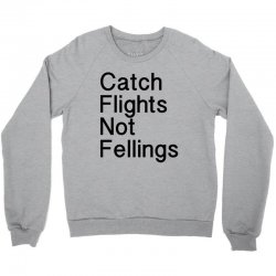 catch flights not fellings Crewneck Sweatshirt | Artistshot