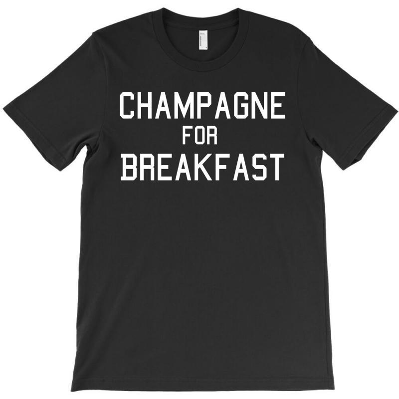 Champagne For Breakfast T-shirt | Artistshot