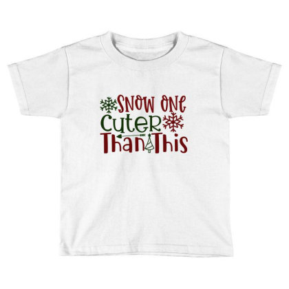 Snow One Cuter Than This Toddler T-shirt Designed By Chiks