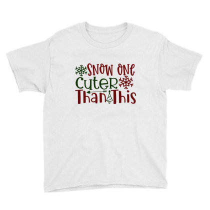 Snow One Cuter Than This Youth Tee Designed By Chiks