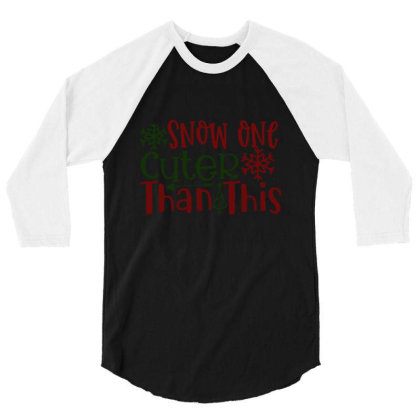 Snow One Cuter Than This 3/4 Sleeve Shirt Designed By Chiks
