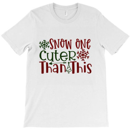 Snow One Cuter Than This T-shirt Designed By Chiks