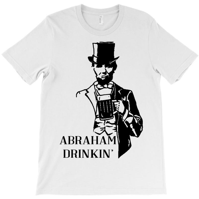 Abraham Drinkin' 4th Of July T-shirt   Artistshot