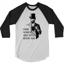 four score and seven beers ago 3/4 Sleeve Shirt | Artistshot