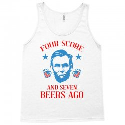 4th of july four score and seven beers ago Tank Top | Artistshot