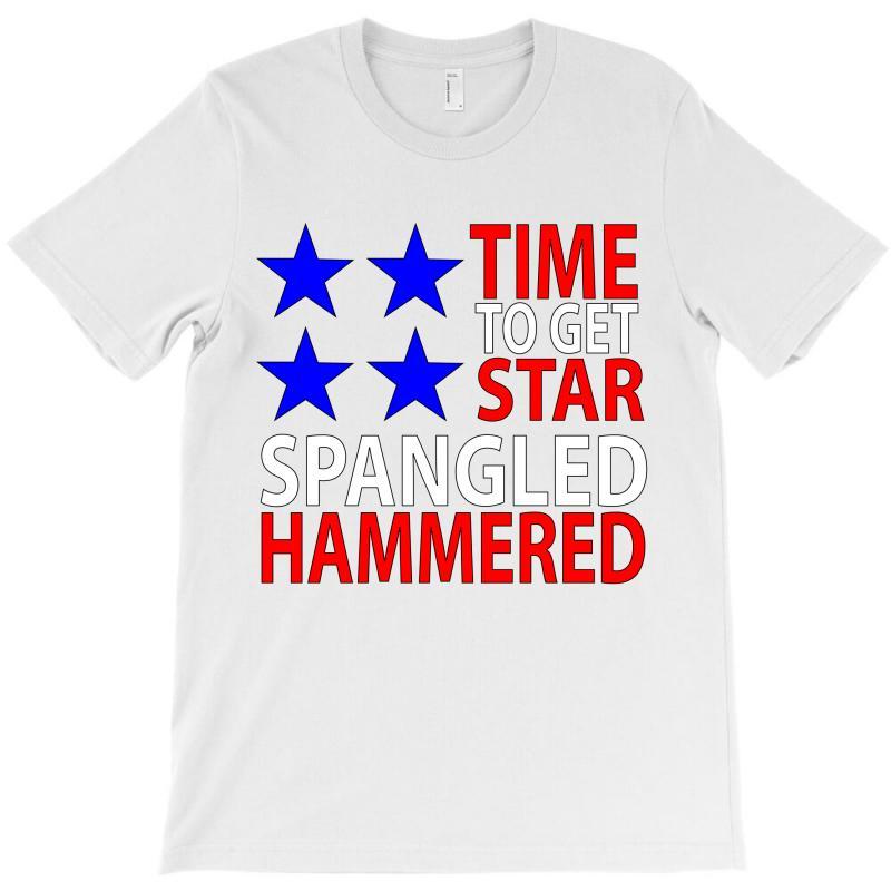 Time To Get Star Spangled Hammered T-shirt   Artistshot