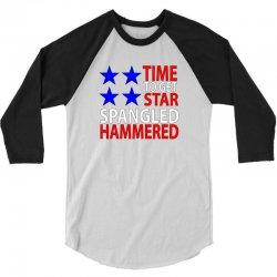 time to get star spangled hammered 3/4 Sleeve Shirt   Artistshot
