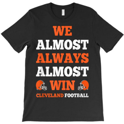 We Almost Always Almost Win Cleveland Football T-shirt Designed By Welcome12