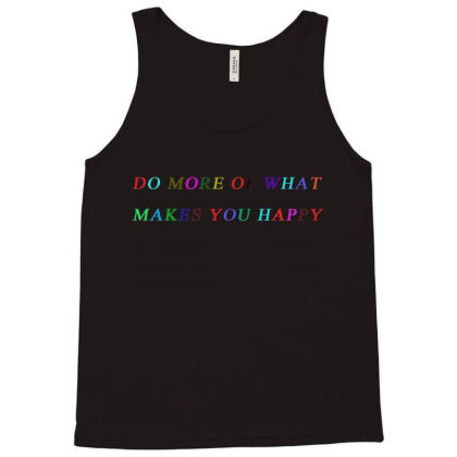 Do More Of What Makes You Happy Tank Top Designed By Kimochi