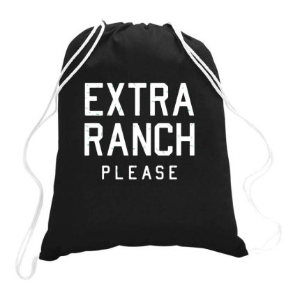 Extra Ranch Please Drawstring Bags Designed By Ruarthur
