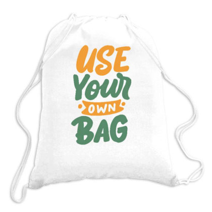 Use Your Own Bag Drawstring Bags Designed By Dulart