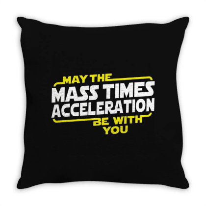 May The Mass X Acceleration Throw Pillow Designed By Ruarthur