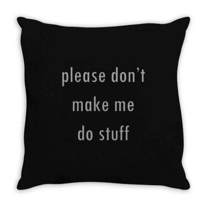 Please Don't Make Me Do Stuff Throw Pillow Designed By Ruarthur